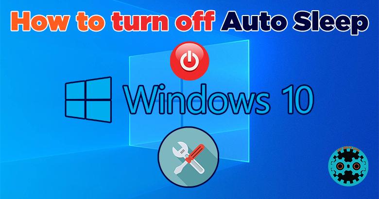Turn off Auto Sleep in Windows 10