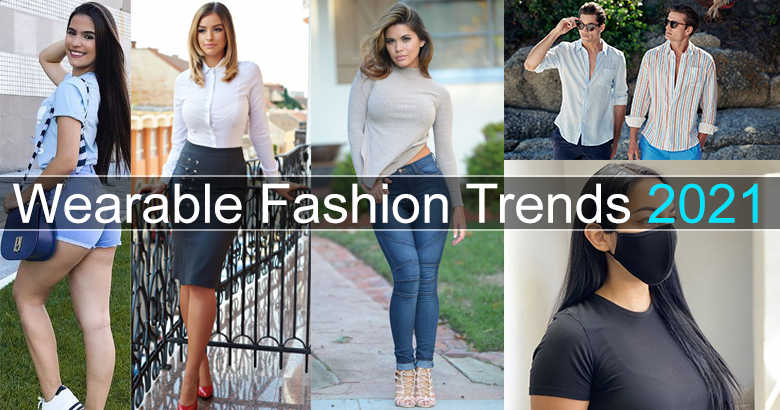 Wearable Fashion Trends 2021 for Women and Men